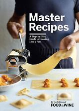 Master Recipes : A Step-By-Step Guide to Cooking Like a Pro by Food and Wine...