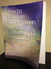 How to Become Superhuman Without Leaving Your Front Door!