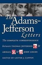 The Adams-Jefferson Letters: The Complete Correspondence Between Thomas Jefferson and Abigail and John Adams by Abigail Smith Adams, Thomas Jefferson, John Adams (Hardback, 1988)