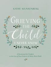 Grieving the Child I Never Knew: A Devotional for Comfort in the Loss of Your Un