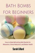 Bath Bombs for Beginners : How to Make Refreshing Bath Bombs for Relaxation,...