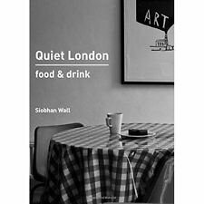 Quiet London: Food & Drink,Wall, Siobhan,Excellent Book mon0000115498