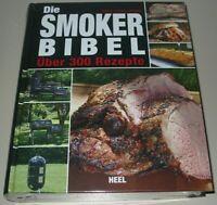Die Smoker-Bibel Rezepte/Smoken/Handbuch/Grillen/Räuchern/BBQ/Räuchern/Fleisch