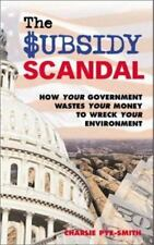 The Subsidy Scandal: How Your Government Wastes Your Money to Wreck Your Environ