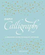 Simply Calligraphy : A Beginner's Guide to Elegant Lettering by Judy Detrick...