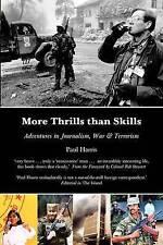 More Thrills than Skills: Adventures in Journalism, War & Terrorism-ExLibrary