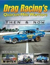 Drag Racing's Quarter-Mile Warriors : Then and Now by Doug Boyce (2014,...