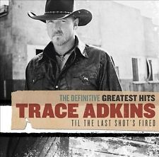 The Definitive Greatest Hits: Til the Last Shot's Fired by Trace Adkins (CD, Oct-2010, 2 Discs, LCT)