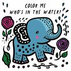 Color Me: Who's in the Water?: Watch Me Change Colour In Water (Wee Gallery Bat