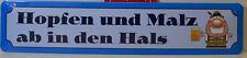 HOPFEN UND MALZ AB IN DEN HALS - BLECHSCHILD - STRASSENSCHILD 46 X 10 CM (BS575)