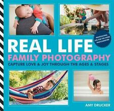 Real Life Family Photography: Capture love & joy through the ages &-ExLibrary