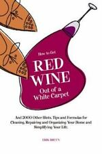 How to Get Red Wine Out of a White Carpet: And Over 2,000 Other-ExLibrary