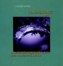 Remembering Well: Rituals for Celebrating Life and Mourning Death