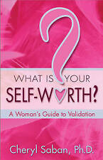 What Is Your Self-Worth?: A Woman's Guide to Validation by Cheryl Saban Ph.D.