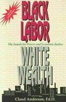 Black Labor, White Wealth : The Search for Power and Economic Justice by...