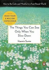 The Things You Can See Only When You Slow Down: How to Be Calm and Mindful in a