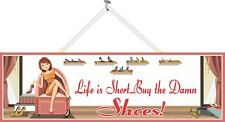 Life is Short Buy the Damn Shoes Funny Sign Womens Humor Quote PM028