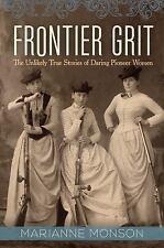 Frontier Grit : The Unlikely True Stories of Daring Pioneer Women by Marianne...