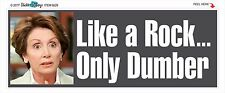 Nancy Pelosi Dumber than a Rock - POLITICAL BUMPER STICKER #9229