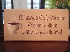 I'll Have Cafe Mocha Vodka Valium Latte CANVAS Sign