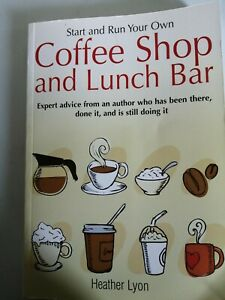 Start and Run Your Own Coffee Shop and Lunch Bar: by Heather Lyon, Paperback