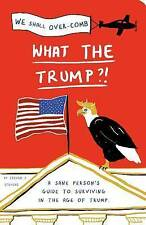 What The Trump?!: A Sane Person's Guide to Surviving the Age of Trump ' Stevens,