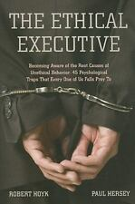 The Ethical Executive: Becoming Aware of the Root Causes of Unethical Behavior: