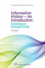 Information History - An Introduction: Exploring an Emergent Field (Chandos Inf
