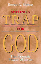 NEW Setting a Trap for God: The Aramaic Prayer of Jesus by Rocco A. Errico