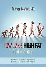 Low Carb, High Fat Food Revolution: Advice and Recipes to Improve Your Health an