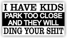 "5"" Funny Bumper Sticker ""Warning I have kids, Don't Park to close"" Decal Dent"