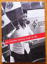SIGNED PEDRO MEYER - LOS COHETES DURARON TODO EL DIA 1988 1ST ED HC/DJ NICE COPY