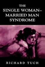 THE SINGLE WOMAN-MARRIED MAN SYNDROME by Richard Tuch (PB 2002) LIKE NEW!