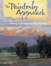 USED (GD) The Painterly Approach: An Artist's Guide To Seeing, Painting And Expr