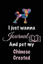 I Just Wanna Journal and Pet My Chinese Crested : Dog Humor Books, 6 X 9, 108.