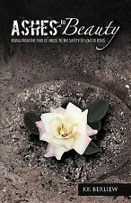Ashes to Beauty : Rising from the Pain of Abuse to the Safety of Love in...