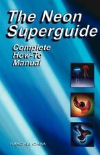 Neon SuperGuide Complete How-To Manual: By Randall L Caba