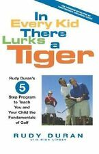 In Every Kid There Lurks a Tiger: Rudy Duran's 5-Step Program to Teach You and Y