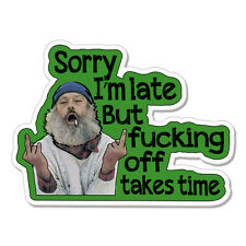 """Sorry I'm Late Takes Time Funny Rude car bumper sticker decal 6"""" x 4"""""""