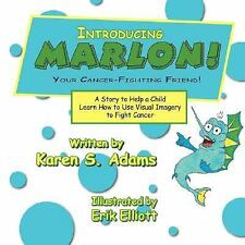 Introducing Marlon! Your Cancer-Fighting Friend!: A Story to Help a Child Learn