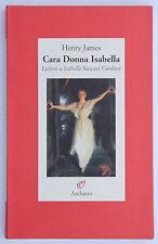 Henry James CARA DONNA ISABELLA Lettere a Isabella Stewart Gardner Archinto