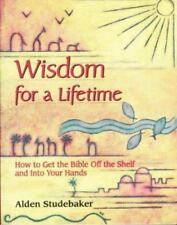 Wisdom for a Lifetime: How to Get the Bible Off the Shelf and into Your Hands, A