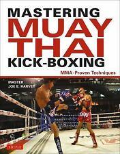 Mastering Muay Thai Kick-Boxing : MMA-Proven Techniques by Joe E. Harvey (2014,