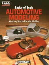 Basics of Scale Automotive Modeling: Getting Started in the Hobby, Covert, Pat,
