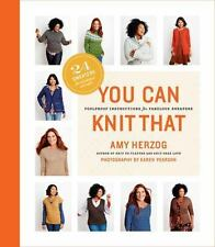 You Can Knit That : Foolproof Instructions for Fabulous Sweaters by Amy Herzog