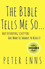 For the Bible Tells Me So ... : Why Defending Scripture Has Made Us Unable to...