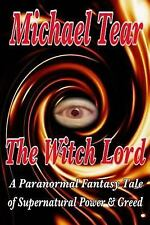 The Witch Lord : A Paranormal Fantasy Tale of Supernatural Power and Greed by...