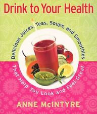 Drink to Your Health: Delicious Juices, Teas, Soup