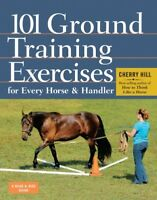 101 Ground Training Exercises for Every Horse & Handler, Paperback by Hill, C...