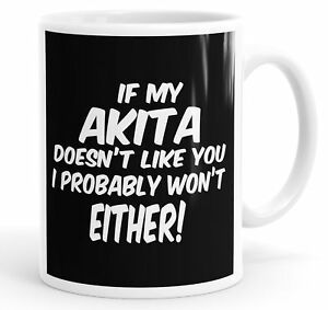 If My Akita Doesn't Like You I Probably Won't Either Funny Mug Cup